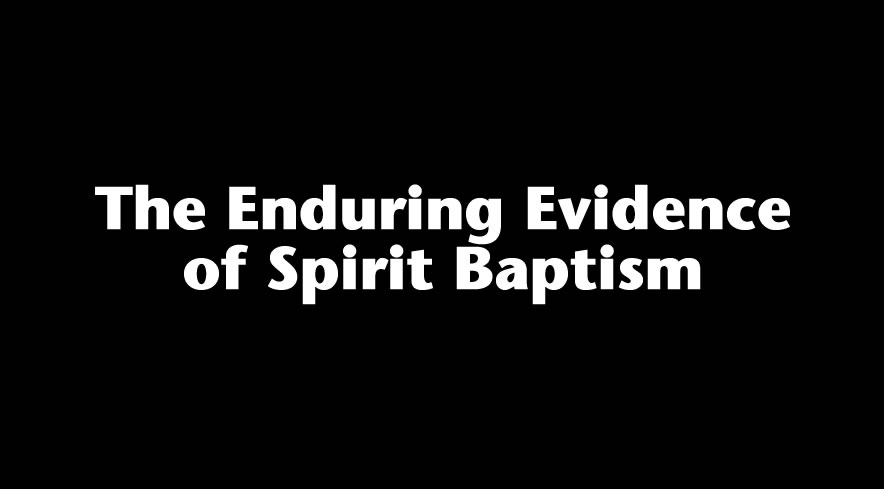 The Enduring Evidence of Spirit Baptism