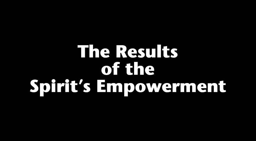 The Results of the Spirit's Empowerment